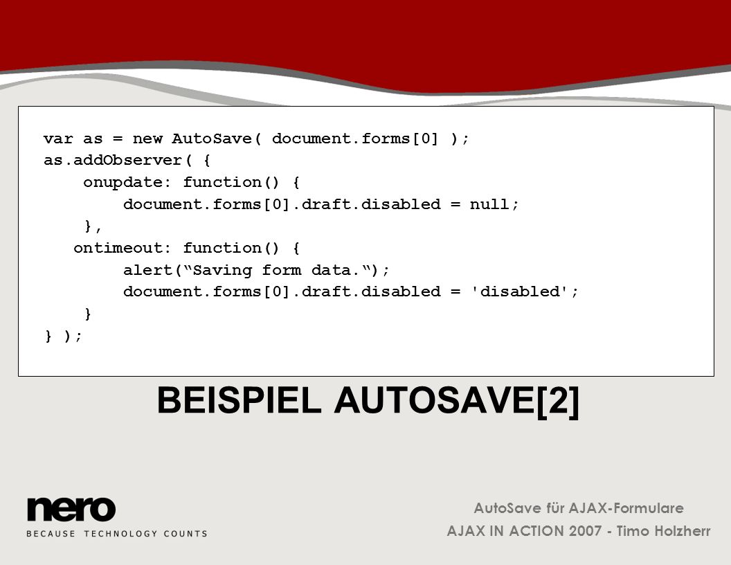 Beispiel AutoSave[2] var as = new AutoSave( document.forms[0] );